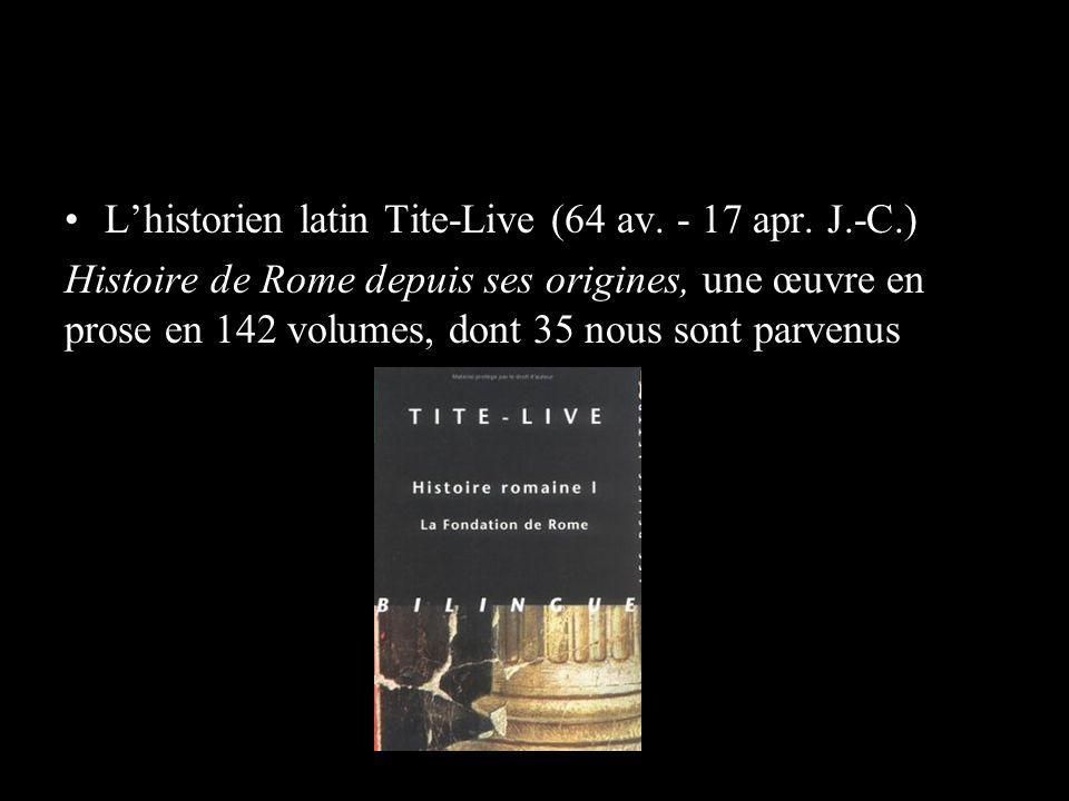 Lhistorien latin Tite-Live (64 av. - 17 apr. J.-C.) Histoire de Rome depuis ses origines, une œuvre en prose en 142 volumes, dont 35 nous sont parvenu