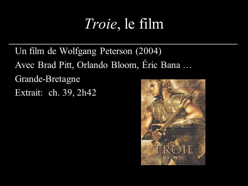 Troie, le film Un film de Wolfgang Peterson (2004) Avec Brad Pitt, Orlando Bloom, Éric Bana … Grande-Bretagne Extrait: ch. 39, 2h42