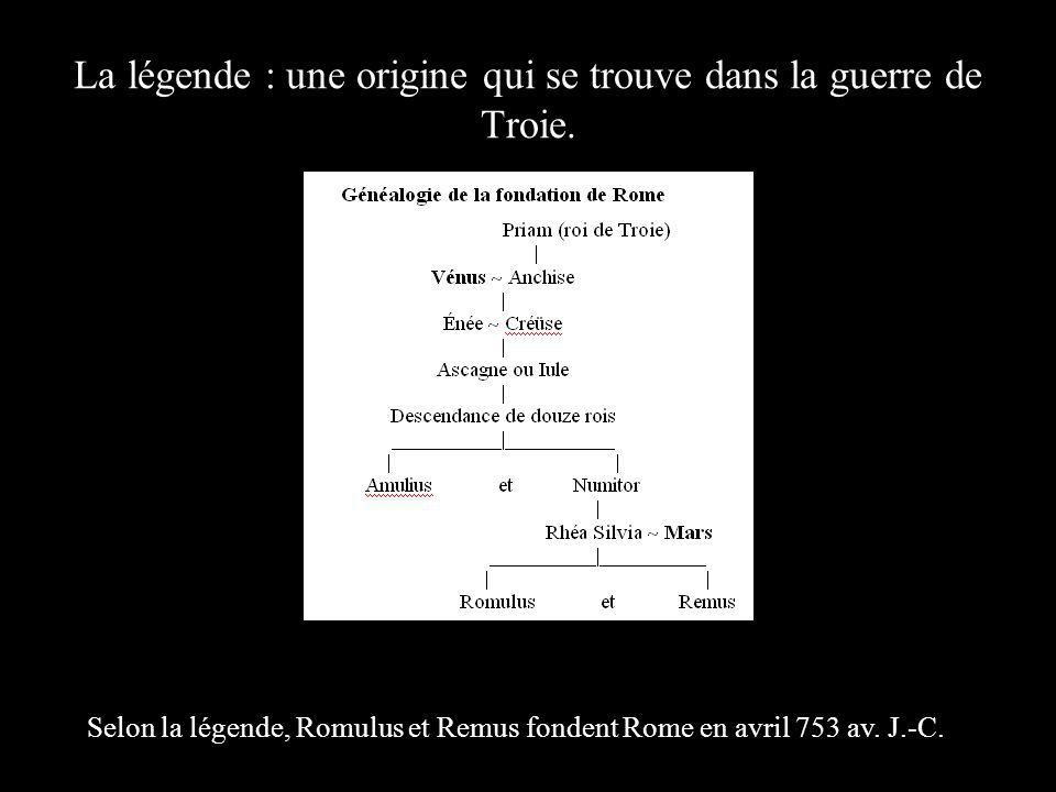 La légende : une origine qui se trouve dans la guerre de Troie. Selon la légende, Romulus et Remus fondent Rome en avril 753 av. J.-C.