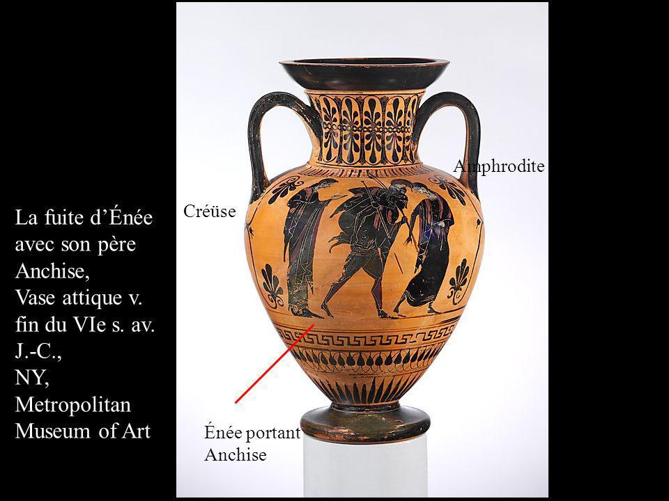 La fuite dÉnée avec son père Anchise, Vase attique v. fin du VIe s. av. J.-C., NY, Metropolitan Museum of Art Énée portant Anchise Créüse Amphrodite