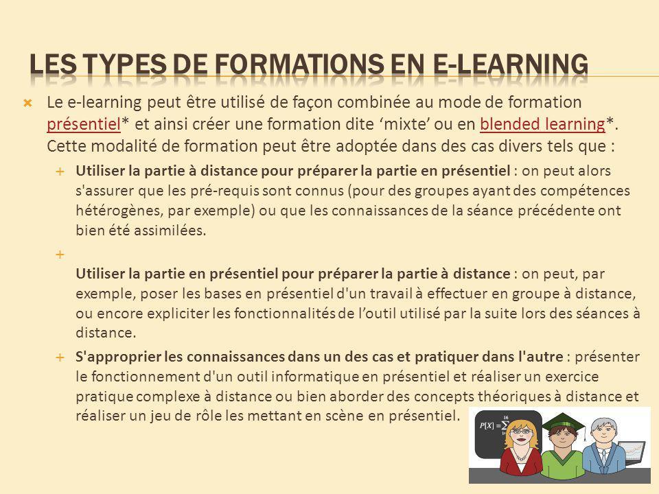 Le e-learning peut être utilisé de façon combinée au mode de formation présentiel* et ainsi créer une formation dite mixte ou en blended learning*. Ce
