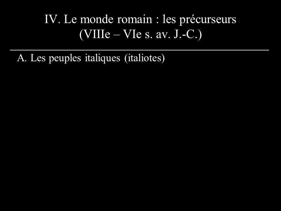 IV.Le monde romain : les précurseurs (VIIIe – VIe s.