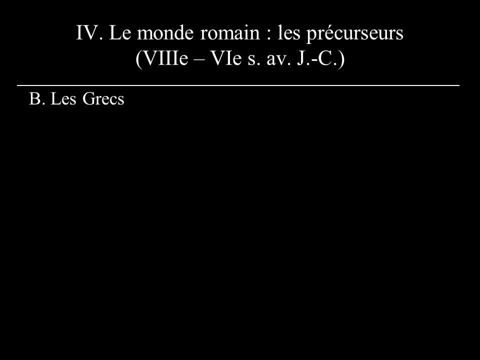 IV. Le monde romain : les précurseurs (VIIIe – VIe s. av. J.-C.) B. Les Grecs