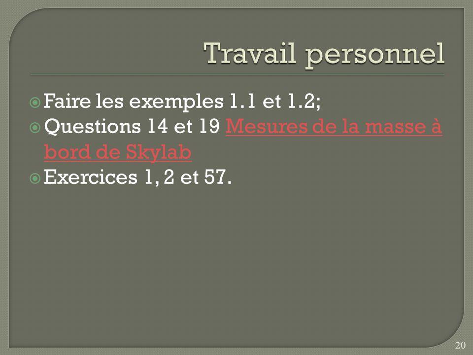 Faire les exemples 1.1 et 1.2; Questions 14 et 19 Mesures de la masse à bord de SkylabMesures de la masse à bord de Skylab Exercices 1, 2 et 57. 20