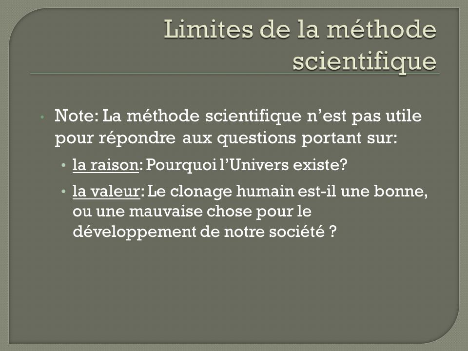 Note: La méthode scientifique nest pas utile pour répondre aux questions portant sur: la raison: Pourquoi lUnivers existe? la valeur: Le clonage humai