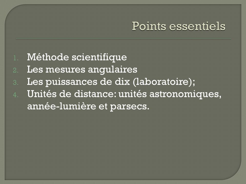 1. Méthode scientifique 2. Les mesures angulaires 3.