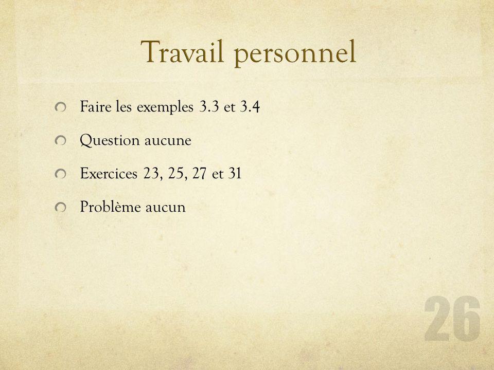 Faire les exemples 3.3 et 3.4 Question aucune Exercices 23, 25, 27 et 31 Problème aucun