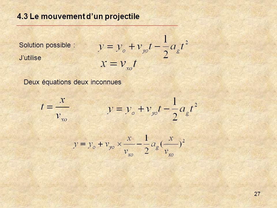 27 4.3 Le mouvement dun projectile Solution possible : Jutilise Deux équations deux inconnues