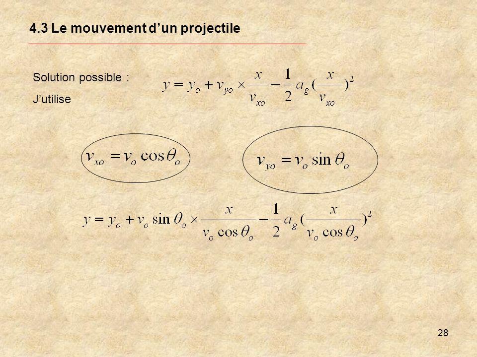 28 4.3 Le mouvement dun projectile Solution possible : Jutilise