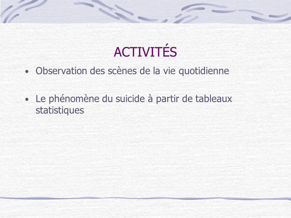 ACTIVITÉS Observation des scènes de la vie quotidienne Le phénomène du suicide à partir de tableaux statistiques