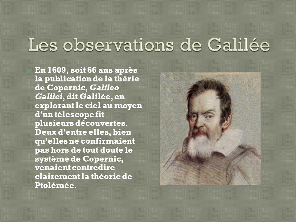 En 1609, soit 66 ans après la publication de la thérie de Copernic, Galileo Galilei, dit Galilée, en explorant le ciel au moyen d'un télescope fit plu