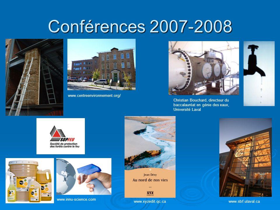 Conférences 2007-2008 www.centreenvironnement.org/ www.sbf.ulaval.ca Christian Bouchard, directeur du baccalauréat en génie des eaux, Université Laval www.innu-science.com www.xyzedit.qc.ca