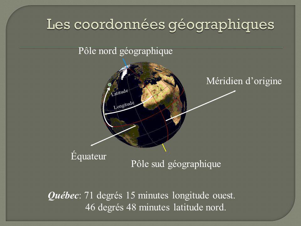 Longitude Latitude Pôle nord géographique Pôle sud géographique Méridien dorigine Équateur Québec: 71 degrés 15 minutes longitude ouest. 46 degrés 48