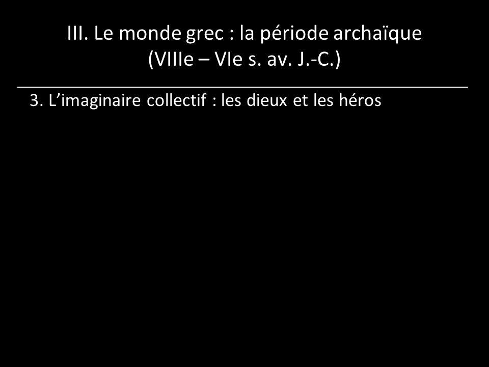 III.Le monde grec : la période archaïque (VIIIe – VIe s.