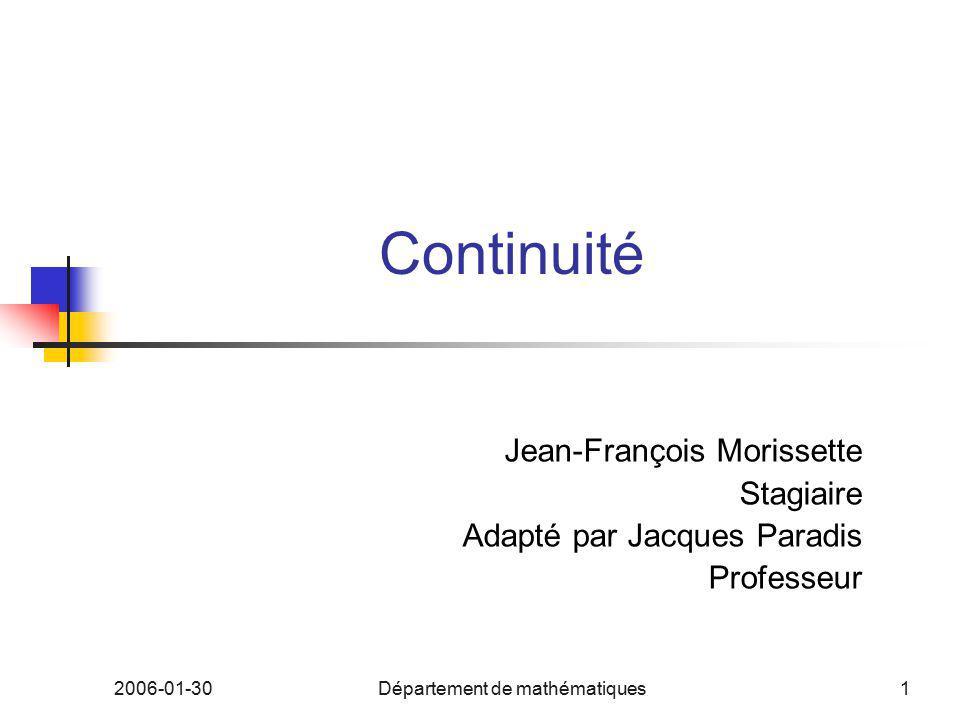 2006-01-30Département de mathématiques1 Continuité Jean-François Morissette Stagiaire Adapté par Jacques Paradis Professeur