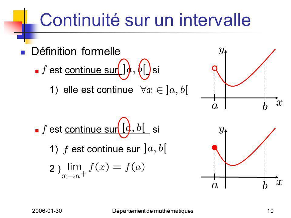 2006-01-30Département de mathématiques10 Continuité sur un intervalle Définition formelle est continue sur si 1) elle est continue est continue sur si 1) est continue sur 2 )
