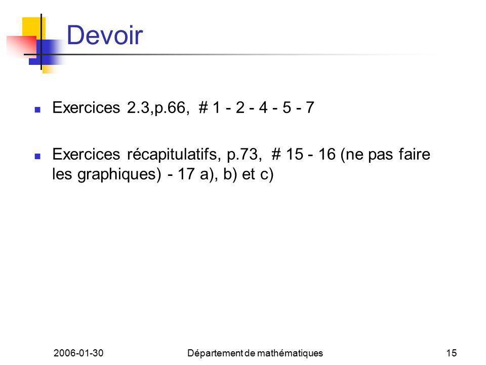 2006-01-30Département de mathématiques15 Devoir Exercices 2.3,p.66, # 1 - 2 - 4 - 5 - 7 Exercices récapitulatifs, p.73, # 15 - 16 (ne pas faire les graphiques) - 17 a), b) et c)