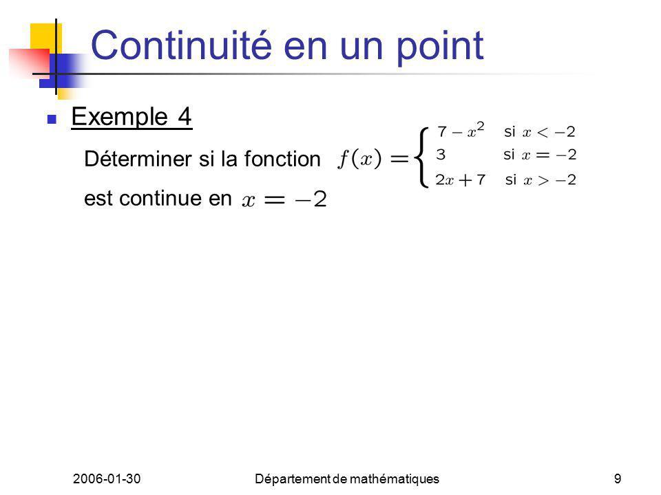 2006-01-30Département de mathématiques9 Continuité en un point Exemple 4 Déterminer si la fonction est continue en