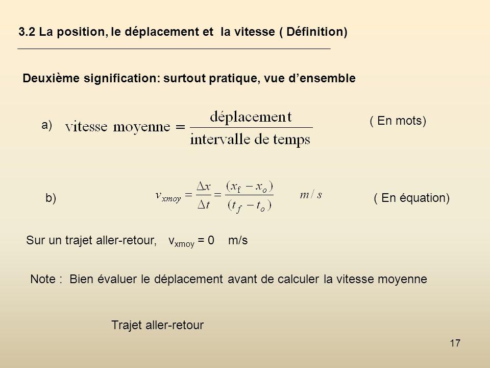 17 3.2 La position, le déplacement et la vitesse ( Définition) Deuxième signification: surtout pratique, vue densemble a) ( En mots) b) Sur un trajet