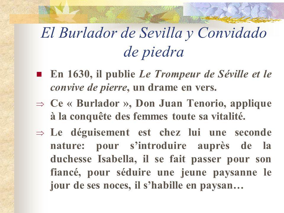 El Burlador de Sevilla y Convidado de piedra En 1630, il publie Le Trompeur de Séville et le convive de pierre, un drame en vers. Ce « Burlador », Don