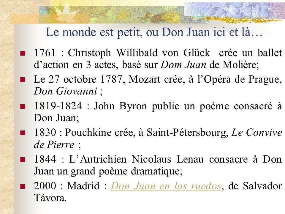 Le monde est petit, ou Don Juan ici et là… 1761 : Christoph Willibald von Glück crée un ballet daction en 3 actes, basé sur Dom Juan de Molière; Le 27