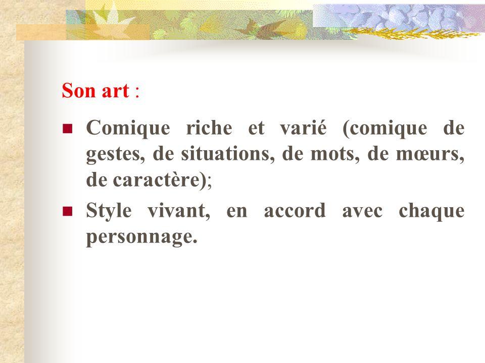 Son art : Comique riche et varié (comique de gestes, de situations, de mots, de mœurs, de caractère); Style vivant, en accord avec chaque personnage.