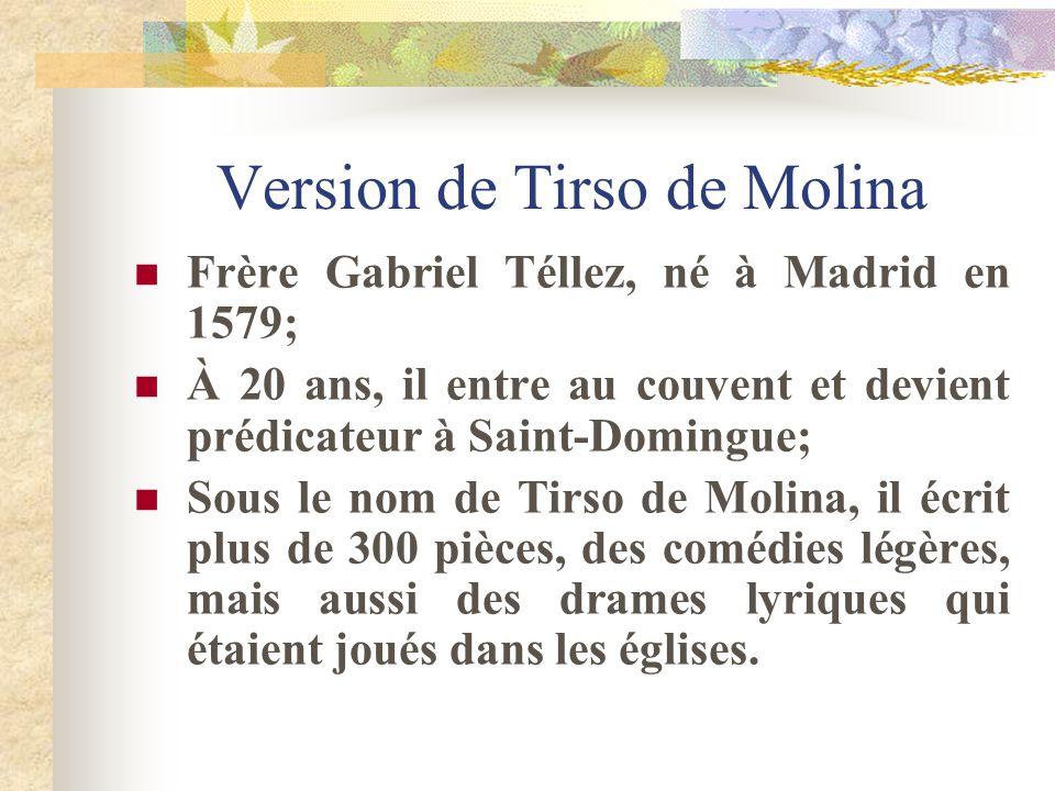 Version de Tirso de Molina Frère Gabriel Téllez, né à Madrid en 1579; À 20 ans, il entre au couvent et devient prédicateur à Saint-Domingue; Sous le n