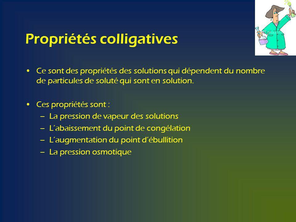 Propriétés colligatives Ce sont des propriétés des solutions qui dépendent du nombre de particules de soluté qui sont en solution.