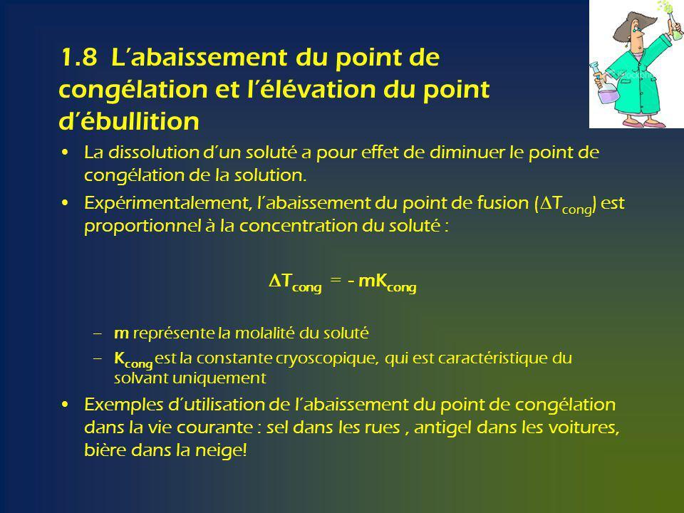 1.8 Labaissement du point de congélation et lélévation du point débullition La dissolution dun soluté a pour effet de diminuer le point de congélation de la solution.