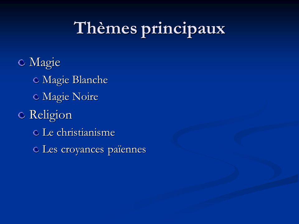 Thèmes principaux Magie Magie Blanche Magie Noire Religion Le christianisme Les croyances païennes