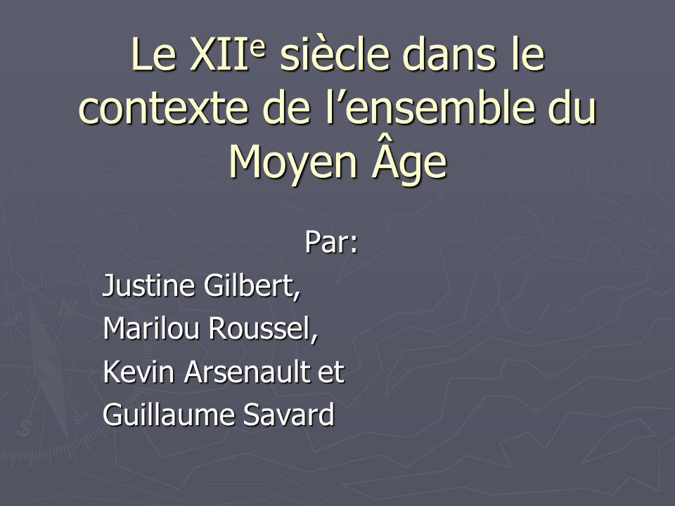 Le XII e siècle dans le contexte de lensemble du Moyen Âge Par: Justine Gilbert, Marilou Roussel, Kevin Arsenault et Guillaume Savard
