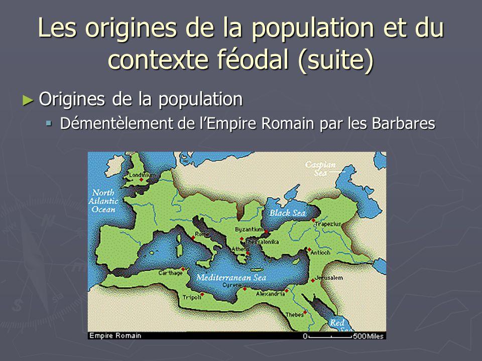 Les origines de la population et du contexte féodal (suite) Origines de la population Origines de la population Démentèlement de lEmpire Romain par le