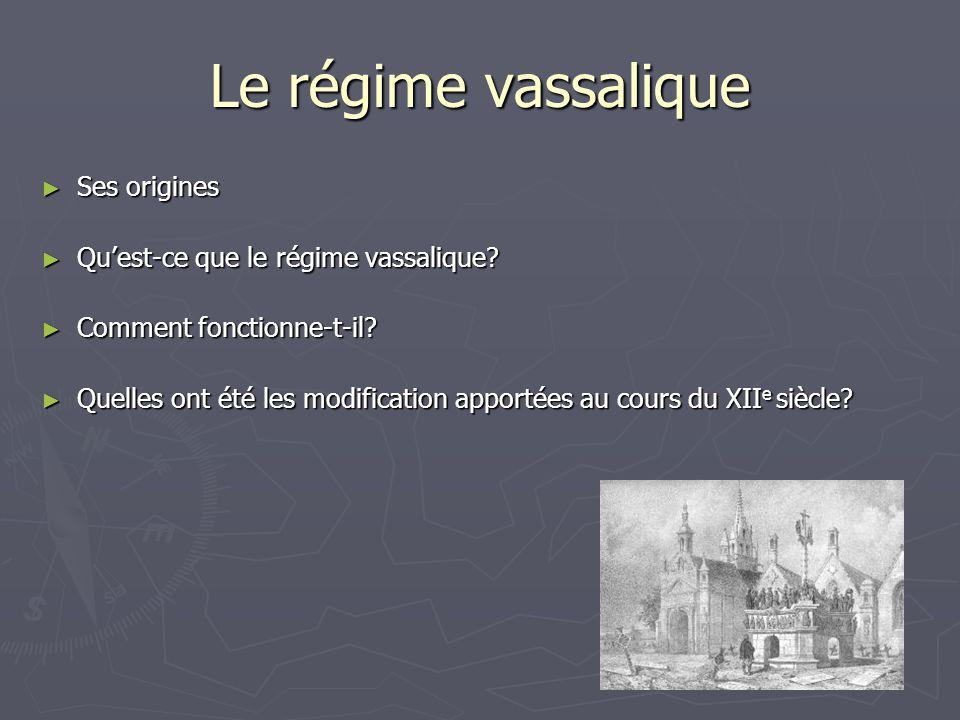 Le régime vassalique Ses origines Ses origines Quest-ce que le régime vassalique? Quest-ce que le régime vassalique? Comment fonctionne-t-il? Comment