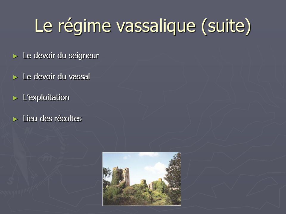 Le régime vassalique (suite) Le devoir du seigneur Le devoir du seigneur Le devoir du vassal Le devoir du vassal Lexploitation Lexploitation Lieu des