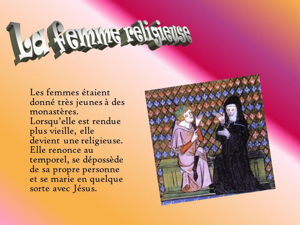 Les femmes étaient donné très jeunes à des monastères. Lorsquelle est rendue plus vieille, elle devient une religieuse. Elle renonce au temporel, se d