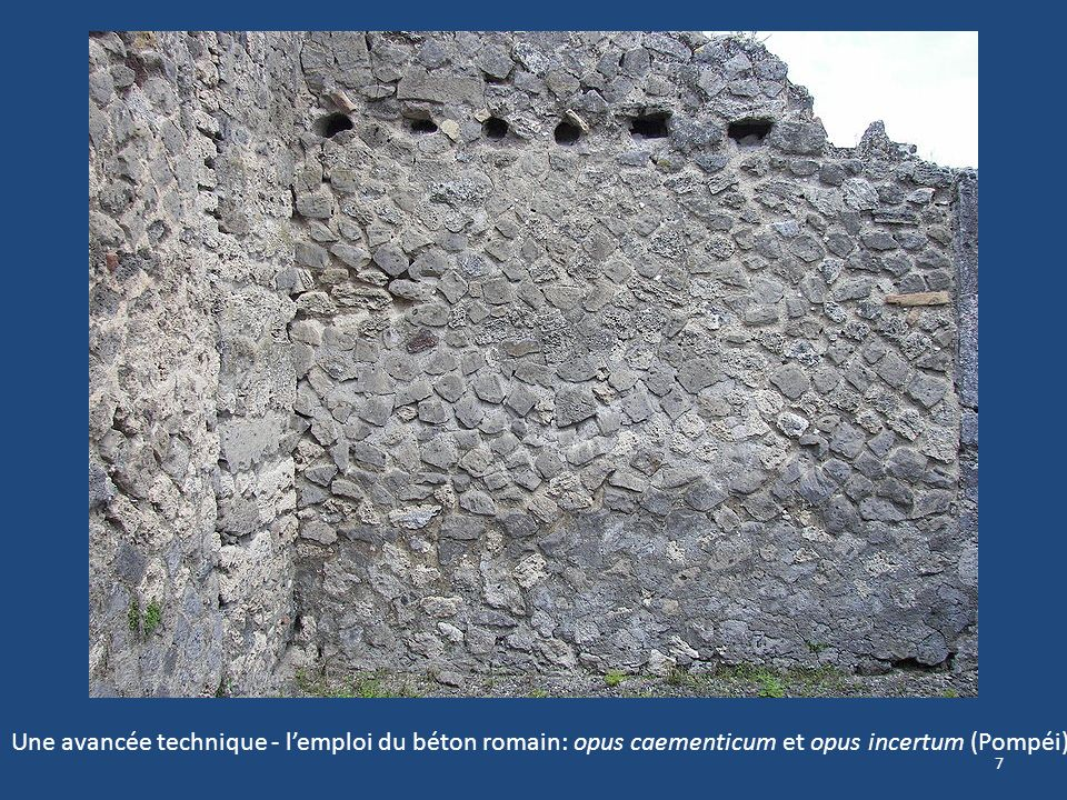 7 Une avancée technique - lemploi du béton romain: opus caementicum et opus incertum (Pompéi)