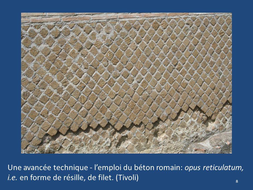 8 Une avancée technique - lemploi du béton romain: opus reticulatum, i.e. en forme de résille, de filet. (Tivoli)