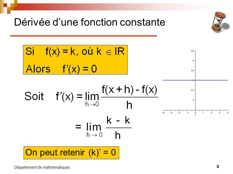 4 Département de mathématiques Dérivée de la fonction identité On peut retenir (x) = 1
