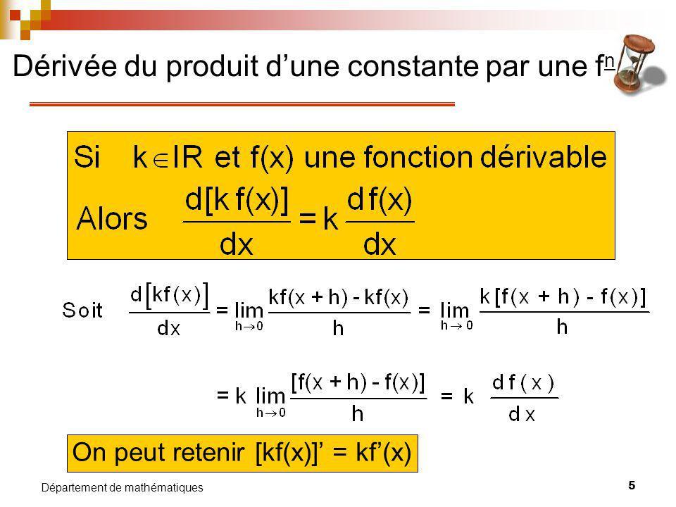 6 Département de mathématiques Dérivée dune somme de fonctions Si u = f(x) et v = g(x), on peut retenir : (u ± v) = u ± v Généralisation : page 140 (corollaire 2) Démonstration :