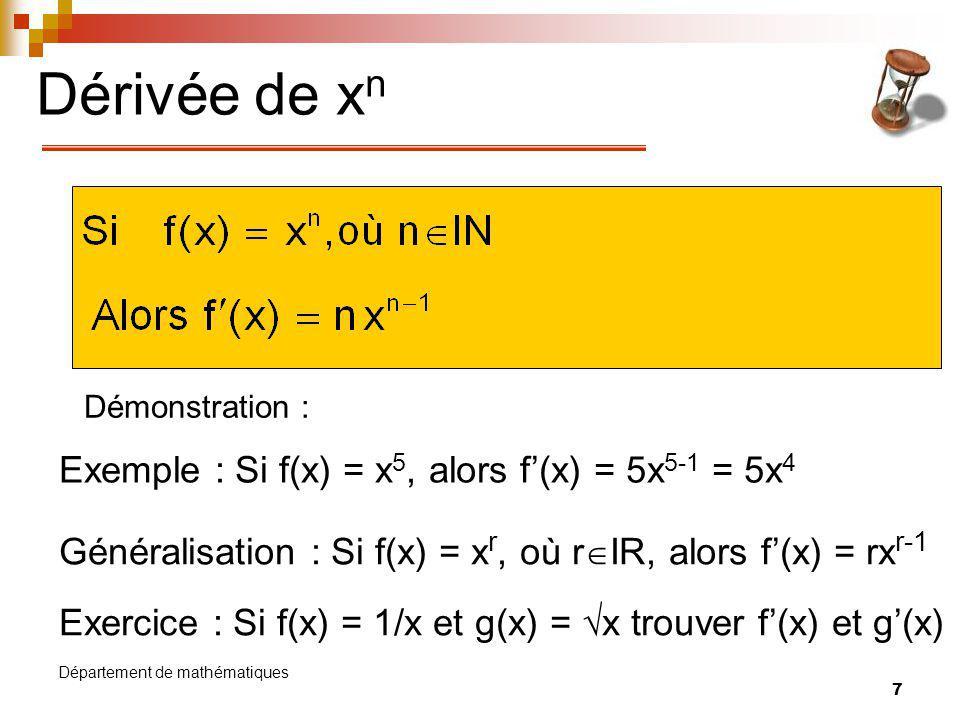 8 Département de mathématiques Exemples Trouver la dérivée de f(x) = 4x 3 +8x 2 – 5x +7 Trouver h(x) si h(x) = 8x 3 – 7x 2 + 4x +9