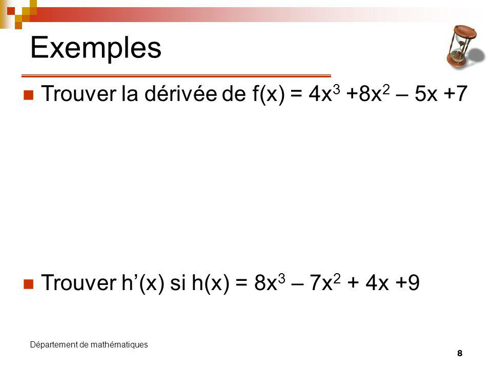 9 Département de mathématiques Dérivée dun produit de fonctions Si u = f(x) et v = g(x), on peut retenir : (u v) = uv + uv Généralisation : page 143 (corollaire 1) Attention, on a donc que (uv) uv