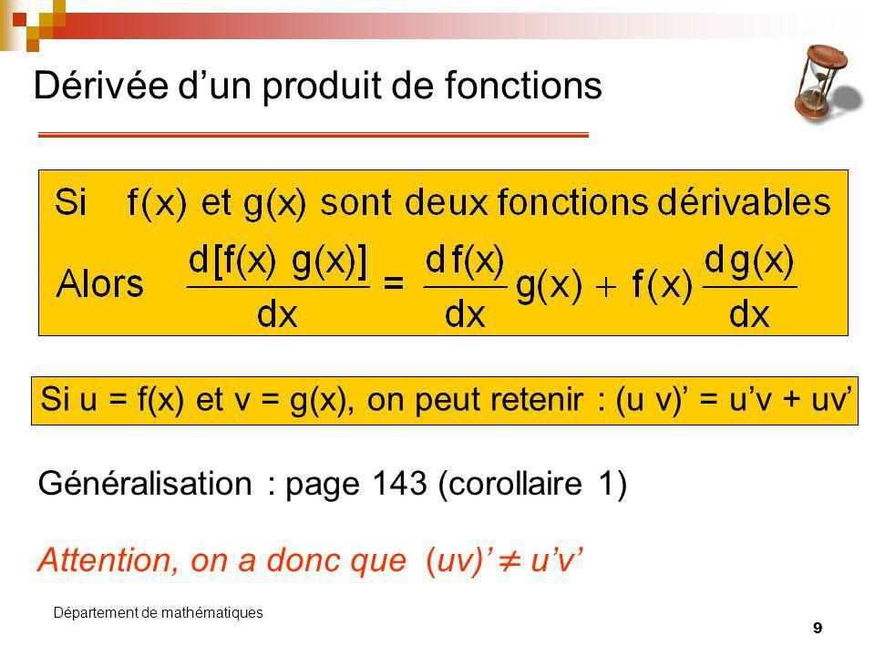 10 Département de mathématiques Exemples Trouver la dérivée de f(x) = (x 2 – 3) (3x – 5) Trouver g(x) si g(x) = 2x 3 (3x 2 – x)
