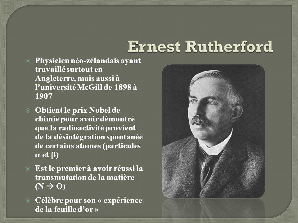 Physicien néo-zélandais ayant travaillé surtout en Angleterre, mais aussi à luniversité McGill de 1898 à 1907 Obtient le prix Nobel de chimie pour avo
