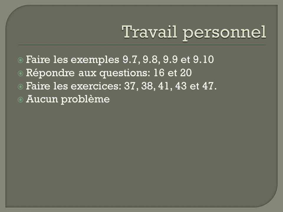 Faire les exemples 9.7, 9.8, 9.9 et 9.10 Répondre aux questions: 16 et 20 Faire les exercices: 37, 38, 41, 43 et 47. Aucun problème