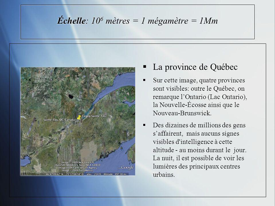 Échelle: 10 6 mètres = 1 mégamètre = 1Mm La province de Québec Sur cette image, quatre provinces sont visibles: outre le Québec, on remarque lOntario