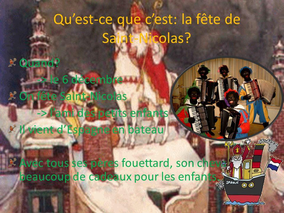 Quest-ce que cest: la fête de Saint-Nicolas? Quand? -> le 6 décembre On fête Saint-Nicolas -> lami des petits enfants Il vient dEspagne en bateau Avec