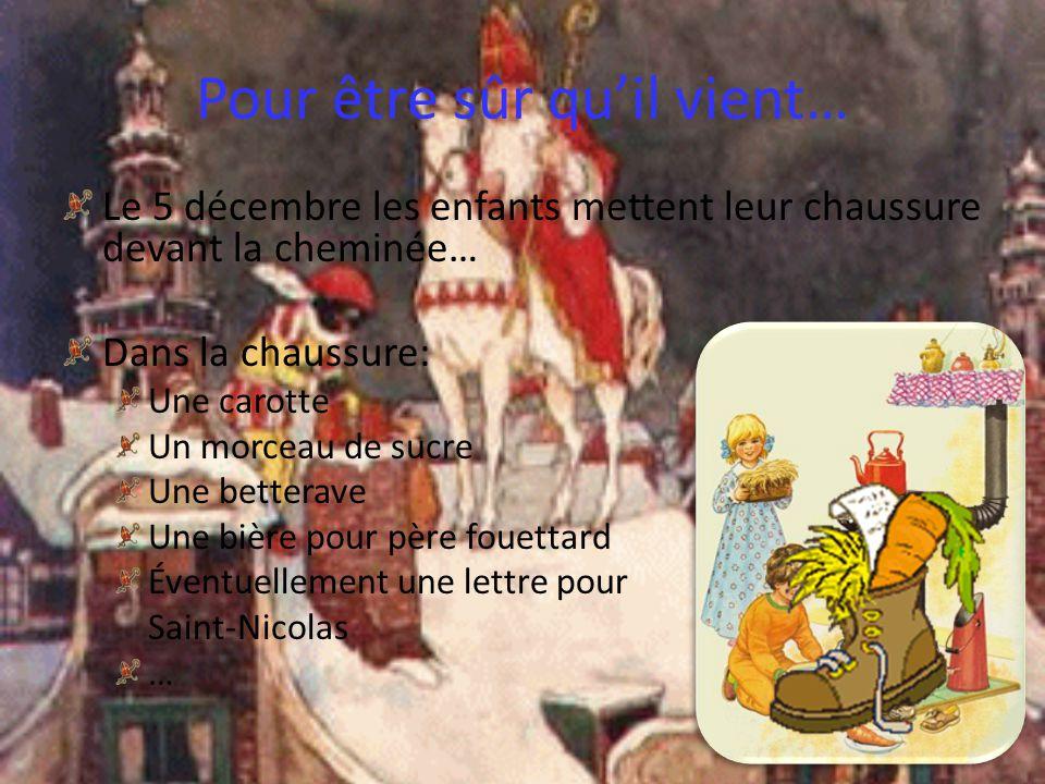 Pour être sûr quil vient… Le 5 décembre les enfants mettent leur chaussure devant la cheminée… Dans la chaussure: Une carotte Un morceau de sucre Une