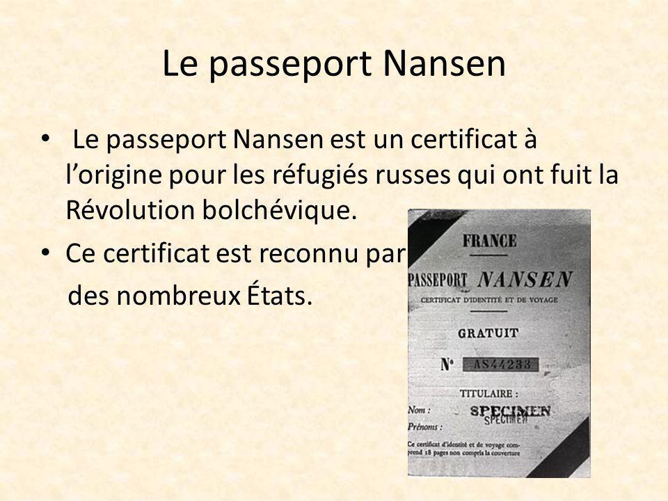 Le passeport Nansen Le passeport Nansen est un certificat à lorigine pour les réfugiés russes qui ont fuit la Révolution bolchévique. Ce certificat es