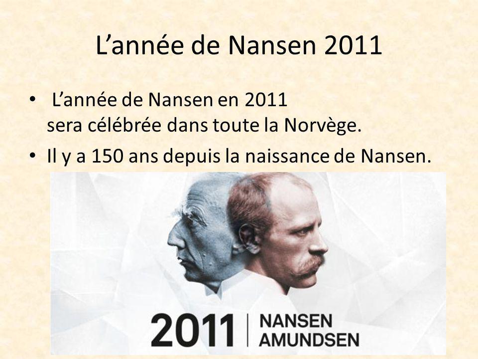 Lannée de Nansen 2011 Lannée de Nansen en 2011 sera célébrée dans toute la Norvège. Il y a 150 ans depuis la naissance de Nansen.