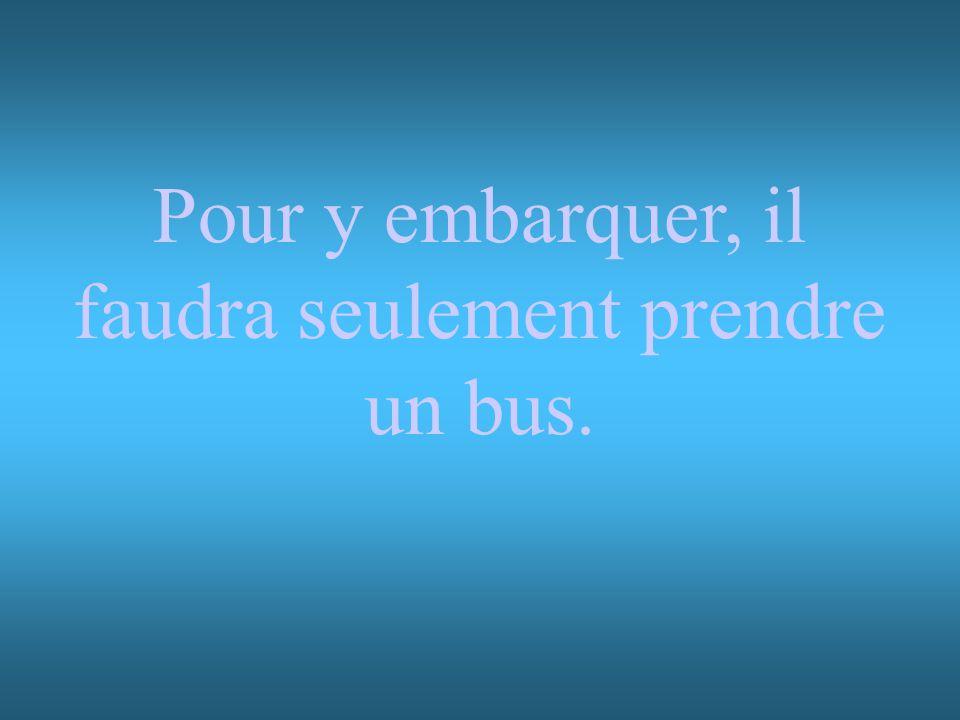 Pour y embarquer, il faudra seulement prendre un bus.